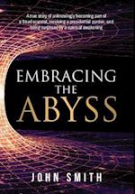 Embracing the Abyss: A true story of unknowingly becoming part of a fraud scandal, receiving a presidential pardon, and being surprised by a spiritua
