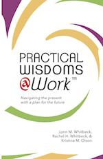 Practical Wisdoms @ Work: Navigating the present with a plan for the future