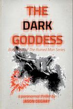 The Dark Goddess: Book Two of The Ruined Man Series