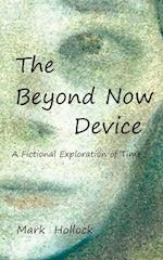 The Beyond Now Device: A Fictional Exploration Of Time