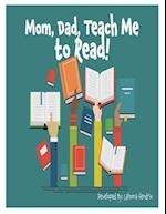 Mom, Dad Teach Me To Read