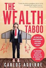 The Wealth Taboo: IS THE US EDUCATION SYSTEM FAILING YOU? ISN'T IT TIME YOU DISCOVER HOW THE SYSTEM WORKS YOU AND TAKES CONTROL OF YOUR LIFE?