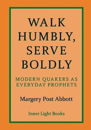 Walk Humbly, Serve Boldly: Modern Quakers as Everyday Prophets
