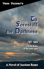 To Forestall the Darkness: A Novel of Ancient Rome, AD 589
