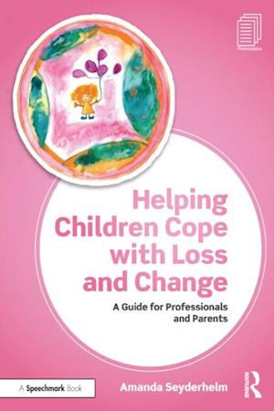 Helping Children Cope with Loss and Change