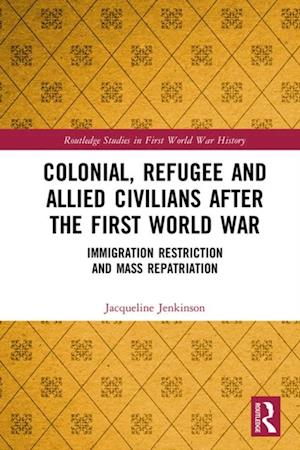 Colonial, Refugee and Allied Civilians after the First World War
