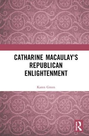 Catharine Macaulay's Republican Enlightenment