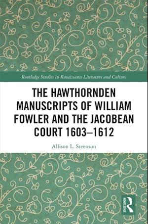 Hawthornden Manuscripts of William Fowler and the Jacobean Court 1603-1612