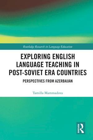 Exploring English Language Teaching in Post-Soviet Era Countries