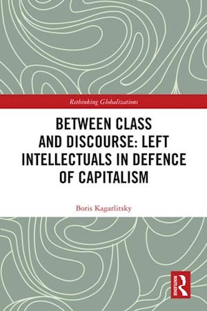 Between Class and Discourse: Left Intellectuals in Defence of Capitalism