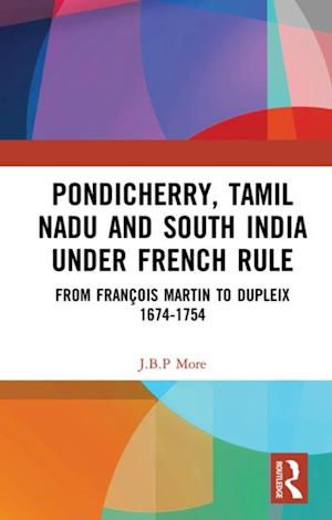 Pondicherry, Tamil Nadu and South India under French Rule