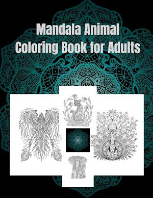 Mandala Animal Coloring Book for Adults: Adult Coloring Book/ Animal Mandala Coloring Book for Adults/ Stress Relieving Patterns for Women, Girls to A