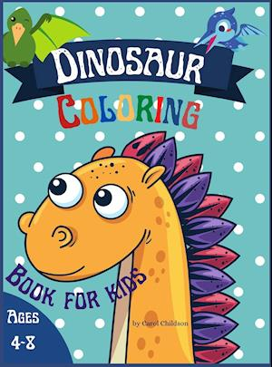 Dinosaur Coloring Book for Kids ages 4-8: Awesome coloring book for children who love Dinosaurs, Attractive images to improve creativity