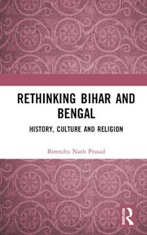 Rethinking Bihar and Bengal