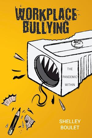 Workplace Bullying: The Pandemic Within
