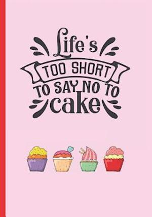 Life´s Too Short to Say No to Cake