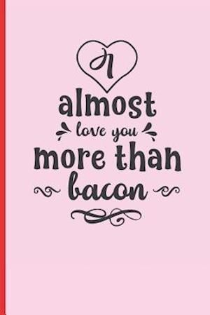 Almost Love You More Than Bacon
