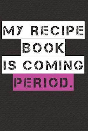 My Recipe Book Is Coming Period