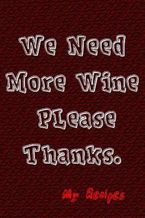 We Need More Wine Please Thanks