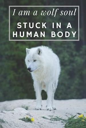 I Am A Wolf Soul Stuck In A Human Body