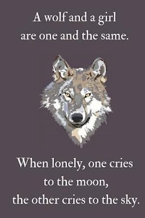 A wolf and a girl are one and the same. When lonely, one cries to the moon, the other cries to the sky.