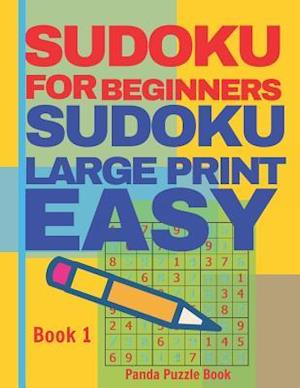 Sudoku For Beginners : Sudoku Large Print Easy - Brain Games Relax And Solve Sudoku - Book 1