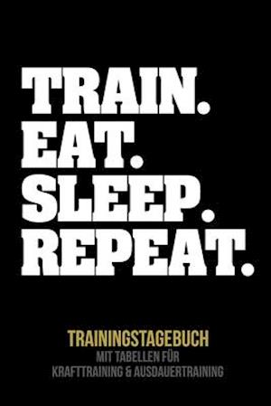 Train. Eat. Sleep. Repeat. Trainingstagebuch