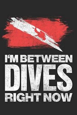 I'm Between Dives Right Now
