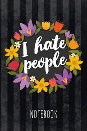 I Hate People Notebook