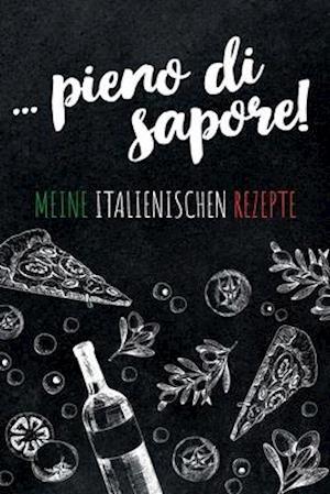 ... pieno di sapore Meine italienischen Rezepte