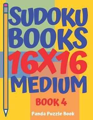 Sudoku Books 16 x 16 - Medium - Book 4 : Sudoku Books For Adults - Brain Games For Adults - Logic Games For Adults
