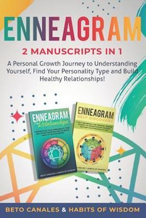 Enneagram 2 manuscripts in 1: A Personal Growth Journey to Understanding Yourself , Find Your Personality Type and Build Healthy Relationships!