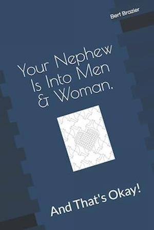 Your Nephew Is Into Men & Woman, And That's Okay!