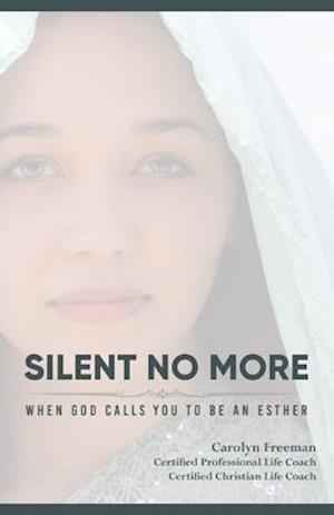 Silent No More When God Calls You To Be An Esther: Silent No More When God Calls You To Be An Esther