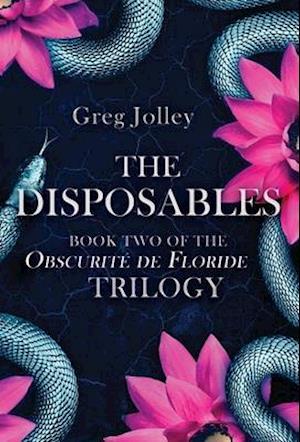 The Disposables: Book Two of the Obscurité de Floride Trilogy
