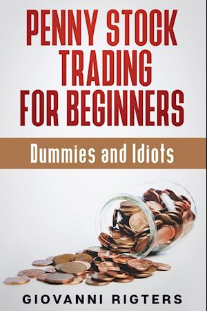 Penny Stock Trading for Beginners, Dummies & Idiots