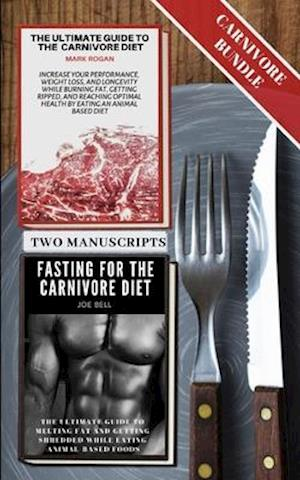 The Ultimate Guide To The Carnivore Diet with Fasting For The Carnivore Diet