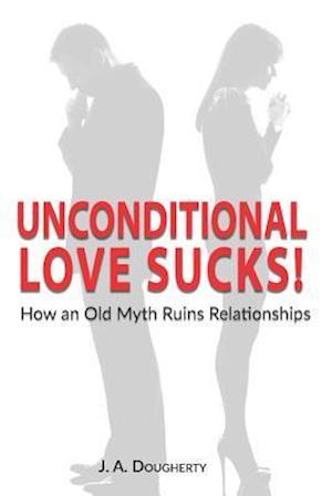 Unconditional Love Sucks!