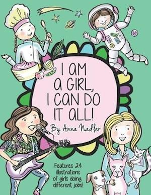 I am a girl, I can do it all!: A Unique and Fun Coloring Book Designed to Inspire and Motivate Girls; features 24 illustrations of girls working in di