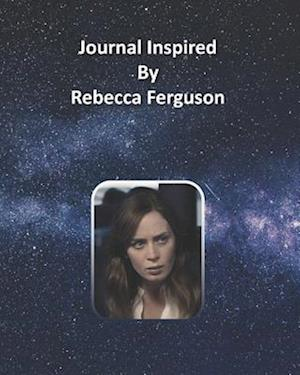 Journal Inspired by Rebecca Ferguson