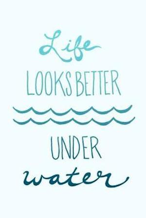 Life Looks Better Under Water