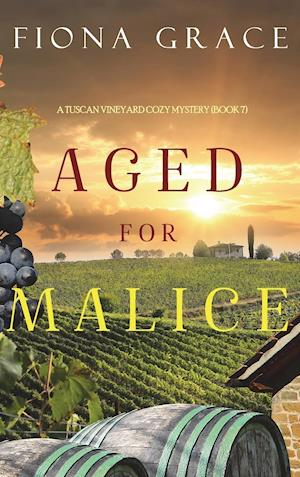 Aged for Malice (A Tuscan Vineyard Cozy Mystery-Book 7)