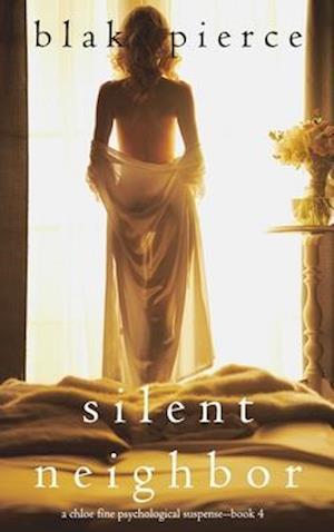 Silent Neighbor (A Chloe Fine Psychological Suspense Mystery-Book 4)