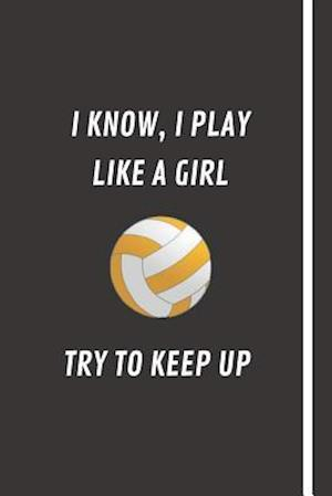 I Know, I Play Like A Girl - Try To Keep Up