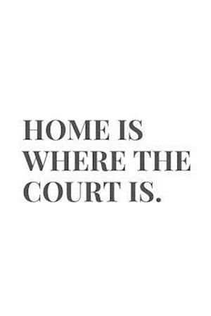 Home Is Where The Court Is.