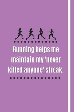 Running Helps Me Maintain My 'Never Killed Anyone Streak'.