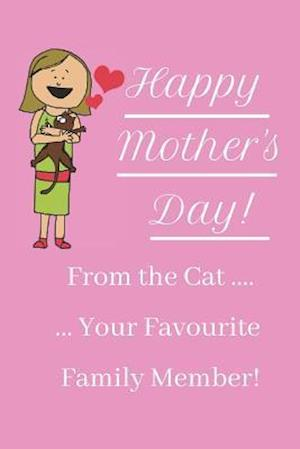 Happy Mother's Day! From The Cat ... Your Favourite Family Member!