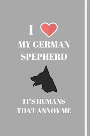 I Love My German Shepherd - It's Humans That Annoy Me