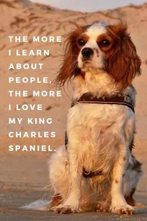 The More I Learn About People, The More I Love My King Charles Spaniel.