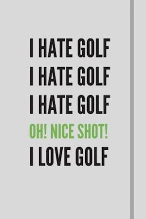 I hate golf i hate golf i hate golf OH! nice shot! I LOVE GOLF